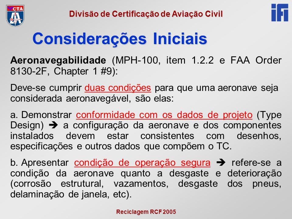 Reciclagem RCF 2005 Divisão de Certificação de Aviação Civil Aeronavegabilidade (MPH-100, item 1.2.2 e FAA Order 8130-2F, Chapter 1 #9): Deve-se cumpr