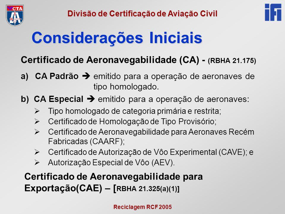 Reciclagem RCF 2005 Divisão de Certificação de Aviação Civil Certificado de Aeronavegabilidade (CA) - (RBHA 21.175) a)CA Padrão  emitido para a opera