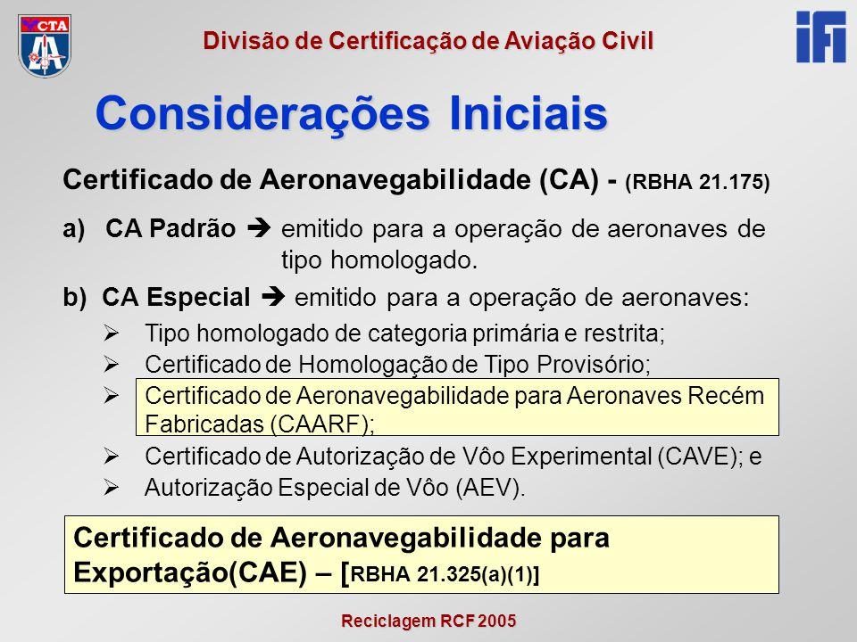 Reciclagem RCF 2005 Divisão de Certificação de Aviação Civil Certificado de Aeronavegabilidade (CA) - (RBHA 21.175) a)CA Padrão  emitido para a operação de aeronaves de tipo homologado.