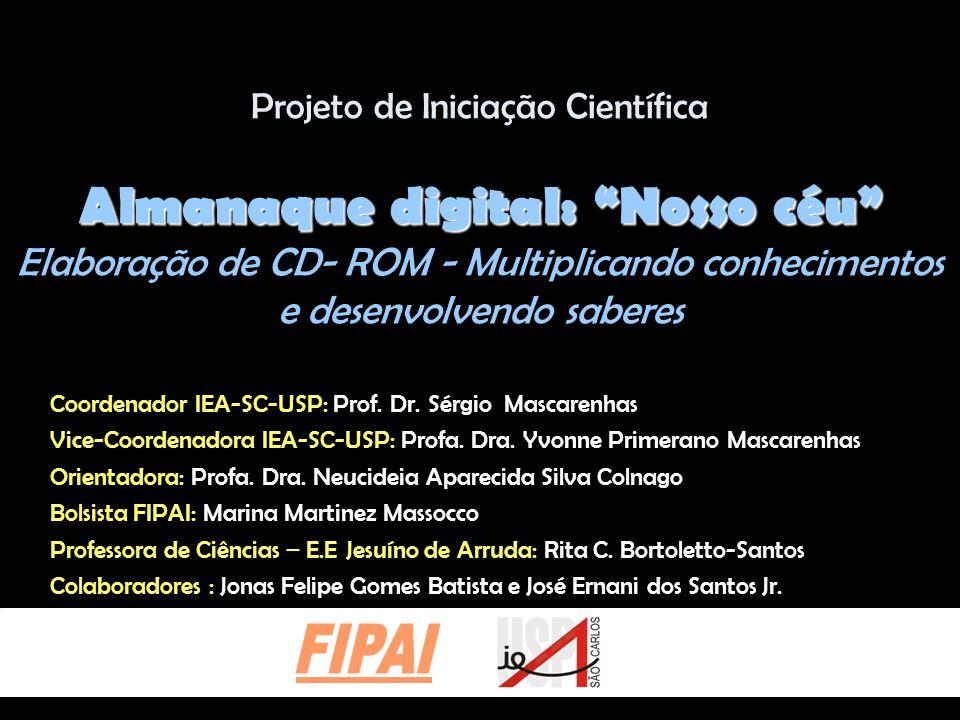 Projeto de Iniciação Científica Almanaque digital: Nosso céu Elaboração de CD- ROM - Multiplicando conhecimentos e desenvolvendo saberes Coordenador IEA-SC-USP: Prof.