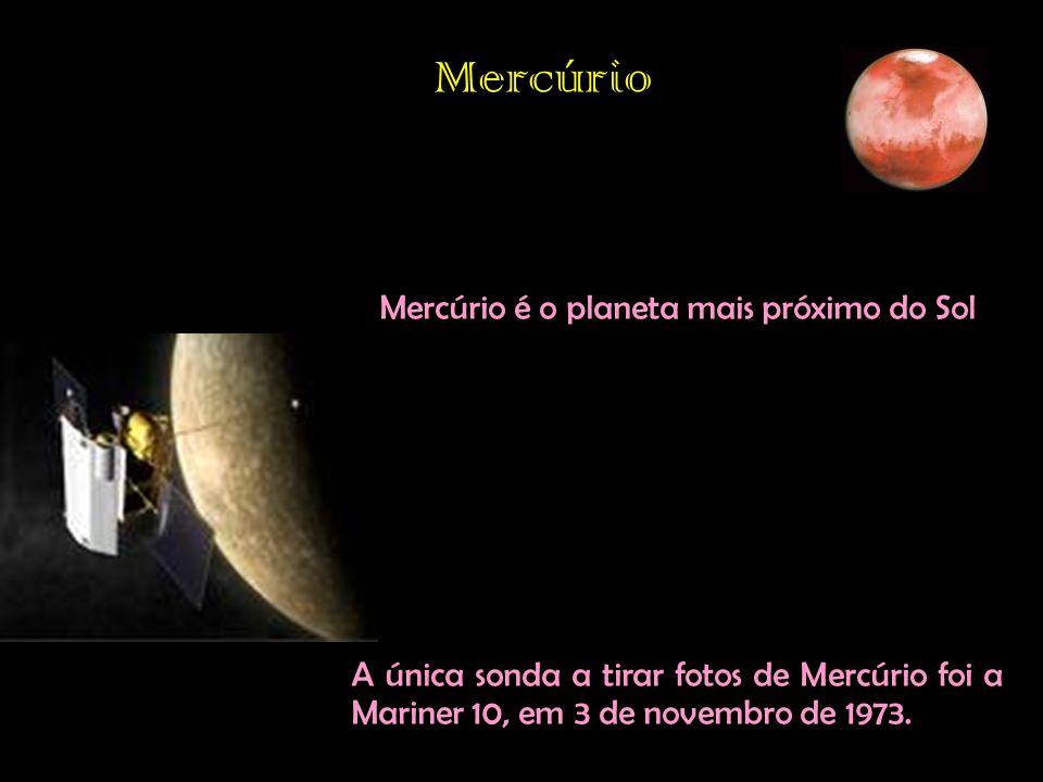 Mercúrio Mercúrio é o planeta mais próximo do Sol A única sonda a tirar fotos de Mercúrio foi a Mariner 10, em 3 de novembro de 1973.