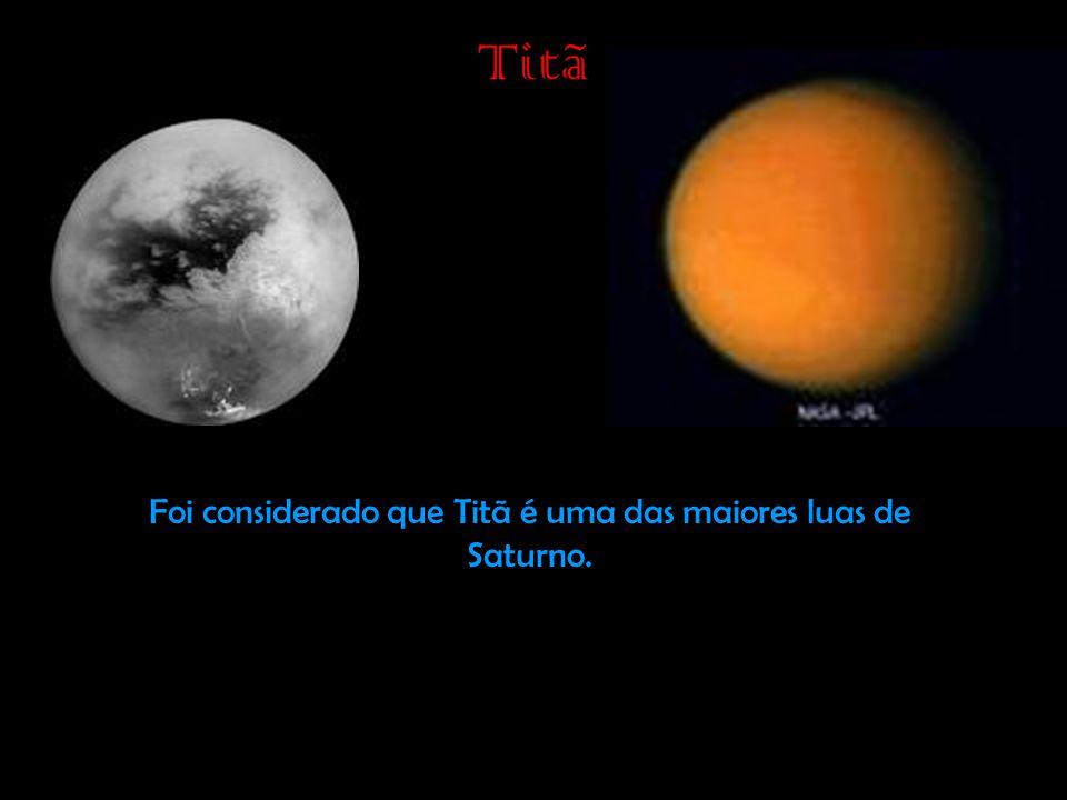 Titã Foi considerado que Titã é uma das maiores luas de Saturno.