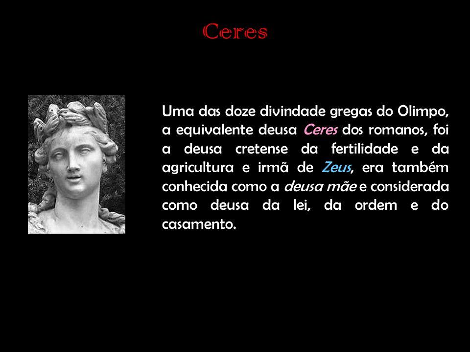 Ceres Uma das doze divindade gregas do Olimpo, a equivalente deusa C eres dos romanos, foi a deusa cretense da fertilidade e da agricultura e irmã de Zeus, era também conhecida como a deusa mãe e considerada como deusa da lei, da ordem e do casamento.