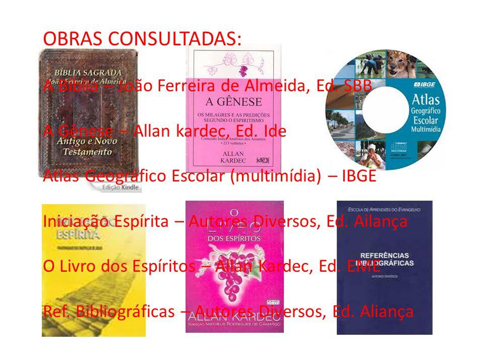 OBRAS CONSULTADAS: A Bíblia – João Ferreira de Almeida, Ed. SBB A Gênese – Allan kardec, Ed. Ide Atlas Geográfico Escolar (multimídia) – IBGE Iniciaçã