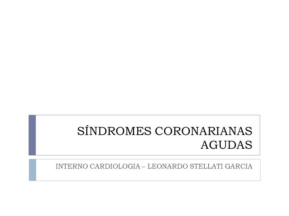 SÍNDROMES CORONARIANAS AGUDAS INTERNO CARDIOLOGIA – LEONARDO STELLATI GARCIA