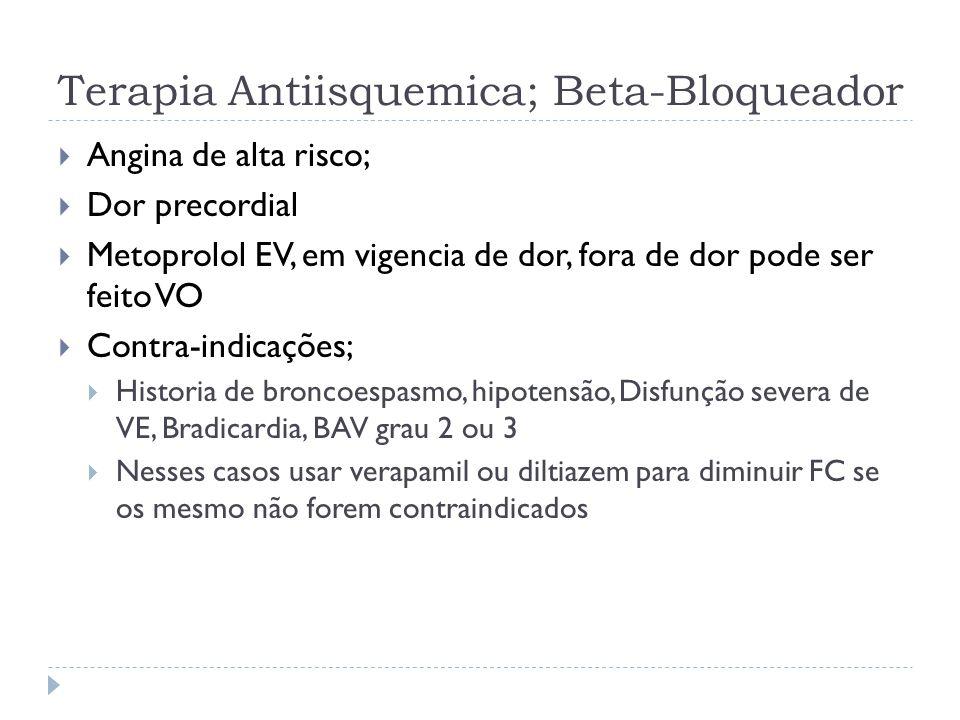 Terapia Antiisquemica; Beta-Bloqueador  Angina de alta risco;  Dor precordial  Metoprolol EV, em vigencia de dor, fora de dor pode ser feito VO  C