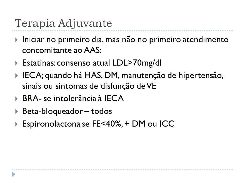 Terapia Adjuvante  Iniciar no primeiro dia, mas não no primeiro atendimento concomitante ao AAS:  Estatinas: consenso atual LDL>70mg/dl  IECA; quan