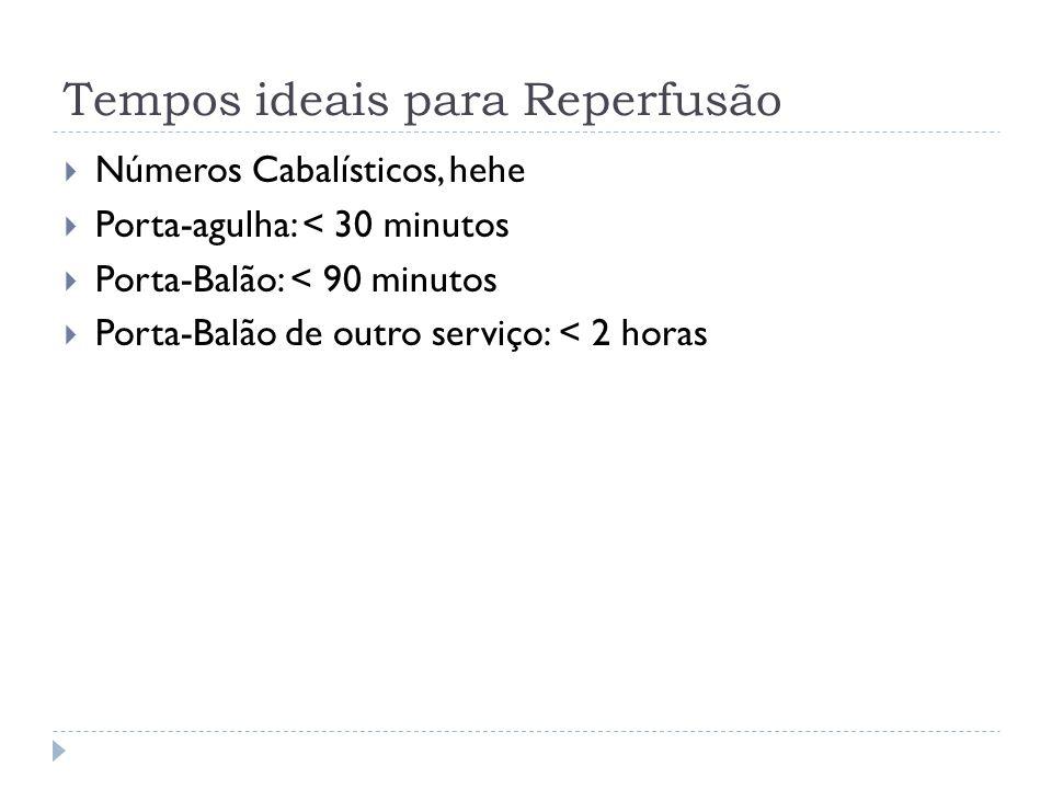 Tempos ideais para Reperfusão  Números Cabalísticos, hehe  Porta-agulha: < 30 minutos  Porta-Balão: < 90 minutos  Porta-Balão de outro serviço: <