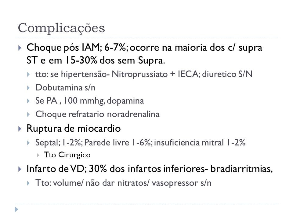 Complicações  Choque pós IAM; 6-7%; ocorre na maioria dos c/ supra ST e em 15-30% dos sem Supra.  tto: se hipertensão- Nitroprussiato + IECA; diuret