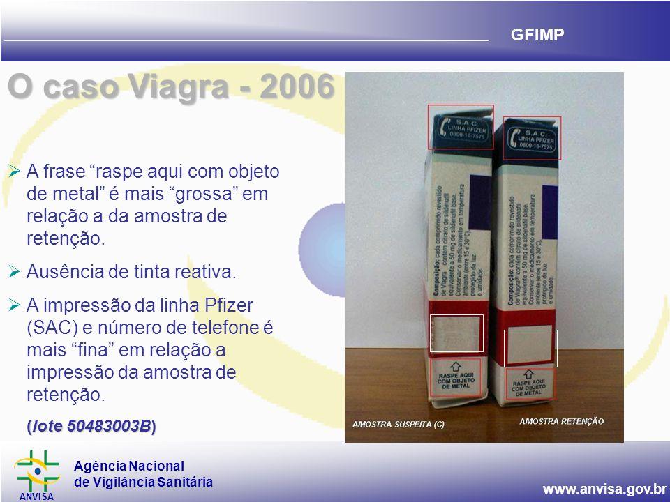 Agência Nacional de Vigilância Sanitária ANVISA www.anvisa.gov.br GFIMP  A frase raspe aqui com objeto de metal é mais grossa em relação a da amostra de retenção.