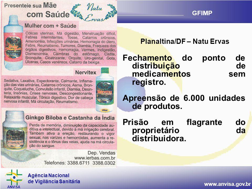 Agência Nacional de Vigilância Sanitária ANVISA www.anvisa.gov.br GFIMP Planaltina/DF – Natu Ervas Fechamento do ponto de distribuição de medicamentos sem registro.
