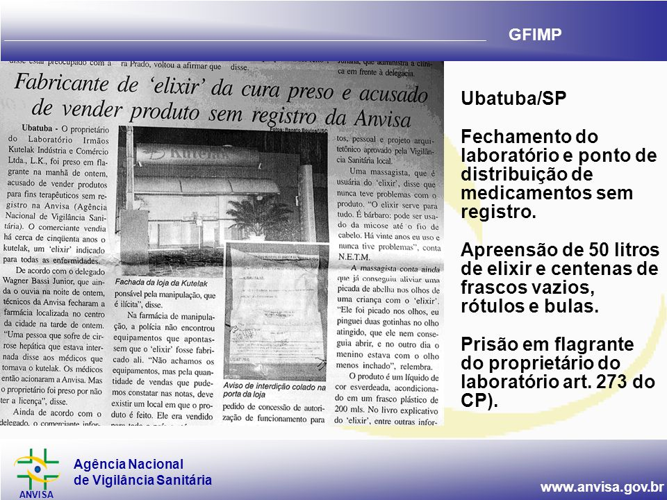 Agência Nacional de Vigilância Sanitária ANVISA www.anvisa.gov.br GFIMP Ubatuba/SP Fechamento do laboratório e ponto de distribuição de medicamentos sem registro.