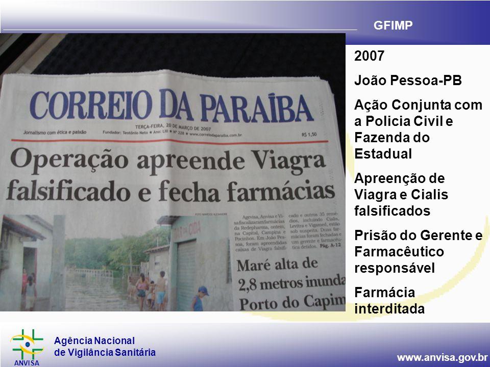 Agência Nacional de Vigilância Sanitária ANVISA www.anvisa.gov.br GFIMP 2007 João Pessoa-PB Ação Conjunta com a Policia Civil e Fazenda do Estadual Ap