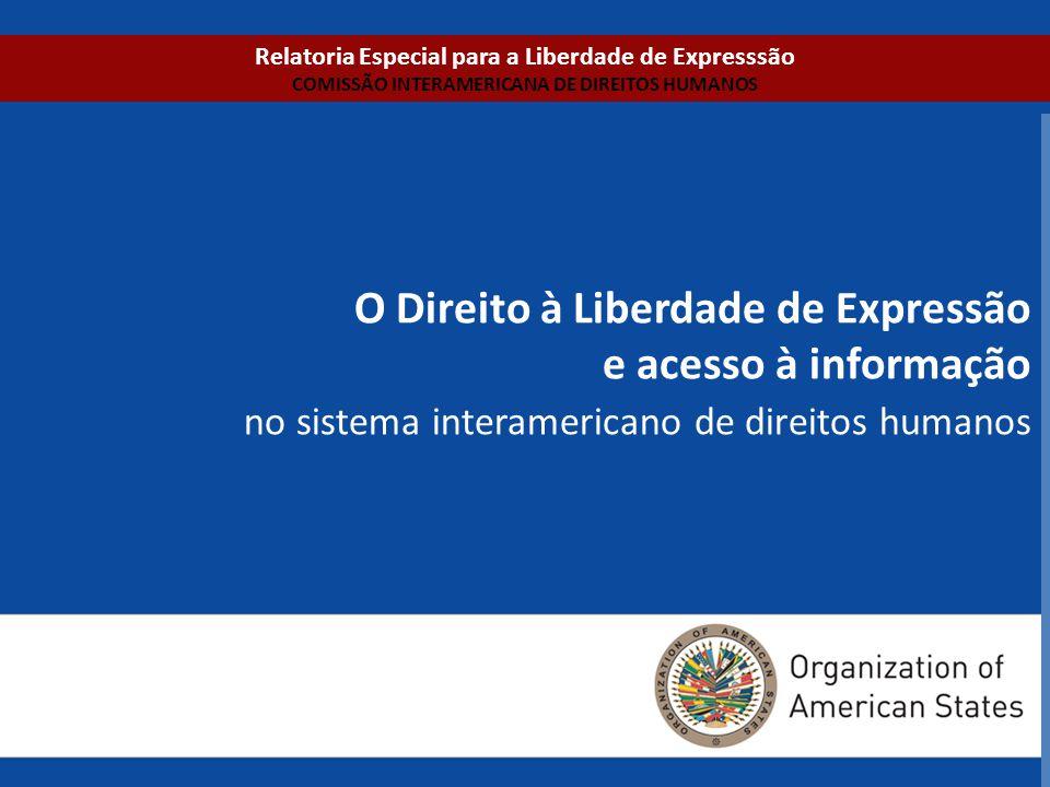 O Direito à Liberdade de Expressão e acesso à informação no sistema interamericano de direitos humanos Relatoria Especial para a Liberdade de Expresss