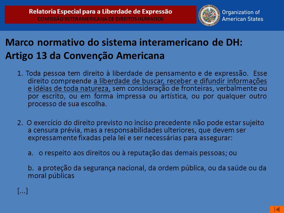 Marco normativo do sistema interamericano de DH: Artigo 13 da Convenção Americana 1. Toda pessoa tem direito à liberdade de pensamento e de expressão.