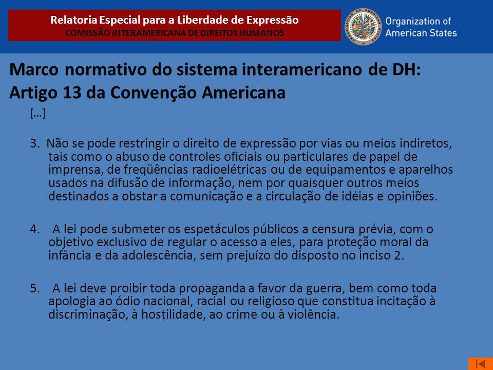Marco normativo do sistema interamericano de DH: Artigo 13 da Convenção Americana […] 3. Não se pode restringir o direito de expressão por vias ou mei