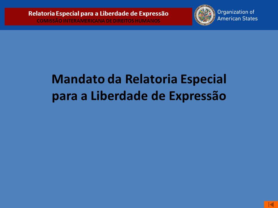 Mandato da Relatoria Especial para a Liberdade de Expressão Relatoria Especial para a Liberdade de Expressão COMISSÃO INTERAMERICANA DE DIREITOS HUMAN