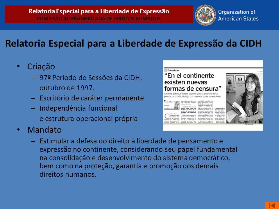 Relatoria Especial para a Liberdade de Expressão da CIDH • Criação – 97º Período de Sessões da CIDH, outubro de 1997. – Escritório de caráter permanen