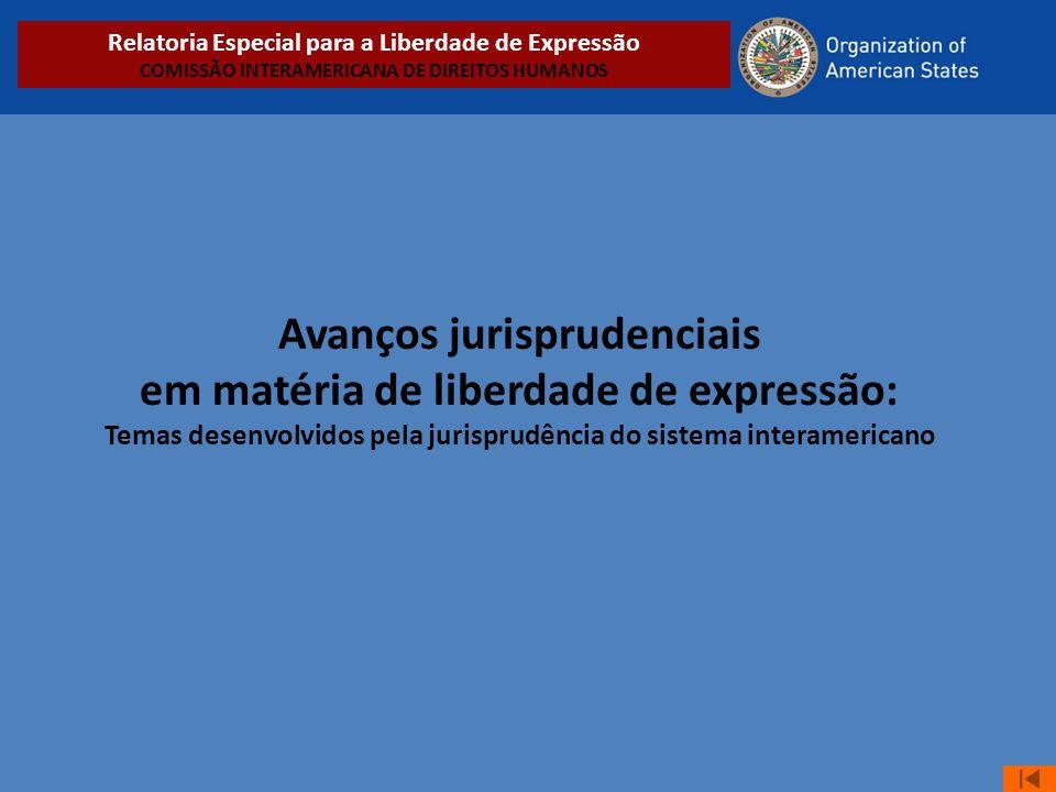 Avanços jurisprudenciais em matéria de liberdade de expressão: Temas desenvolvidos pela jurisprudência do sistema interamericano Relatoria Especial pa
