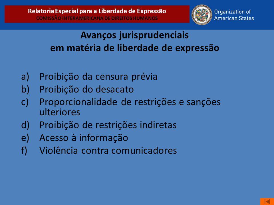 Avanços jurisprudenciais em matéria de liberdade de expressão a)Proibição da censura prévia b)Proibição do desacato c)Proporcionalidade de restrições