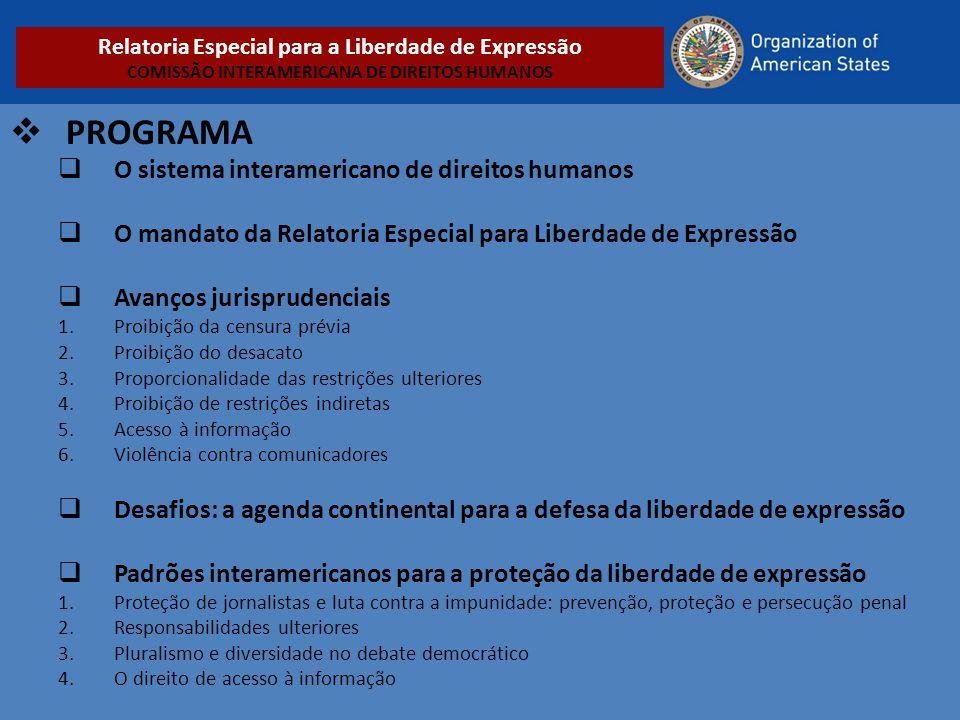  PROGRAMA  O sistema interamericano de direitos humanos  O mandato da Relatoria Especial para Liberdade de Expressão  Avanços jurisprudenciais 1.P