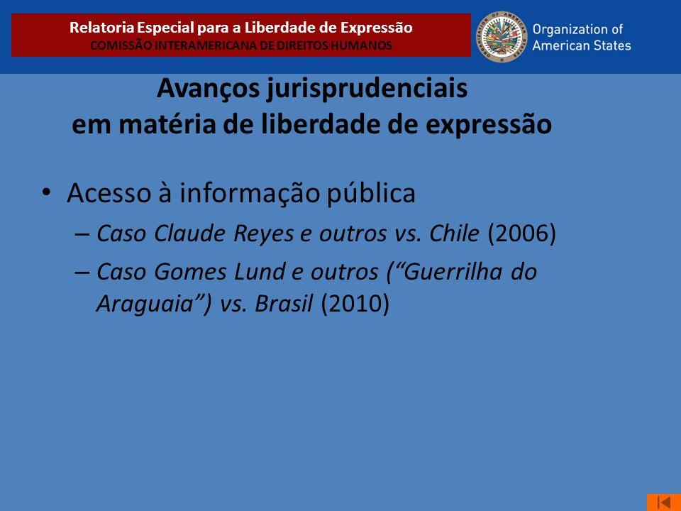 Avanços jurisprudenciais em matéria de liberdade de expressão • Acesso à informação pública – Caso Claude Reyes e outros vs. Chile (2006) – Caso Gomes