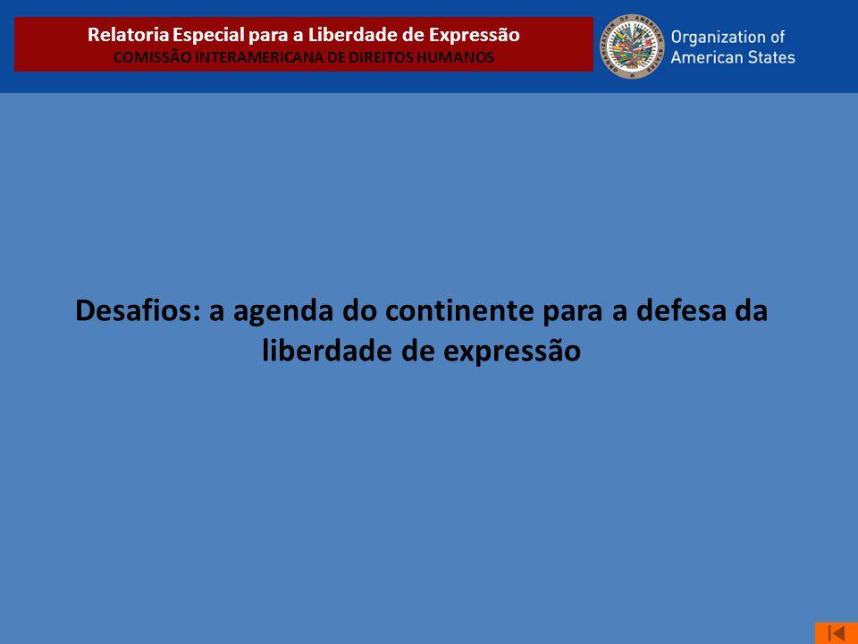 Desafios: a agenda do continente para a defesa da liberdade de expressão Relatoria Especial para a Liberdade de Expressão COMISSÃO INTERAMERICANA DE D