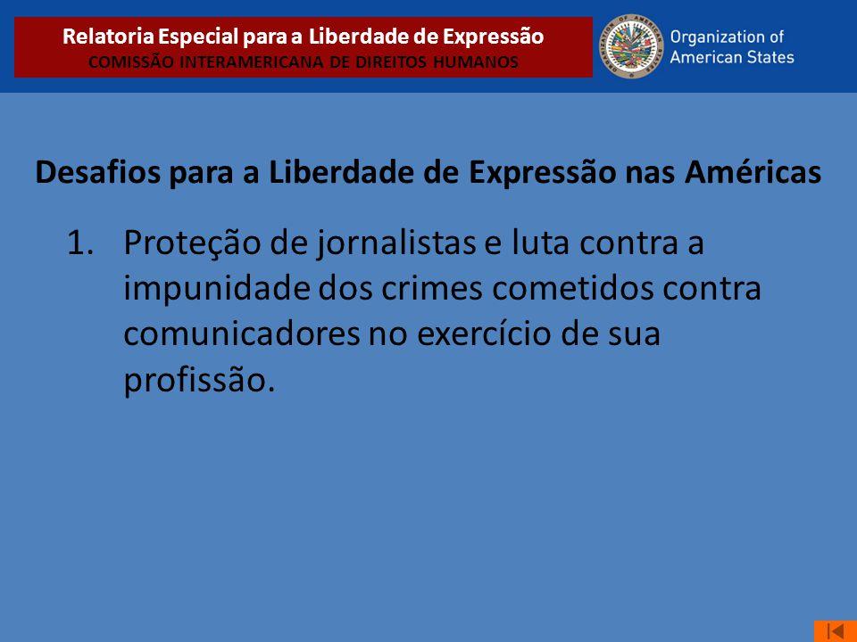 Desafios para a Liberdade de Expressão nas Américas 1. Proteção de jornalistas e luta contra a impunidade dos crimes cometidos contra comunicadores no