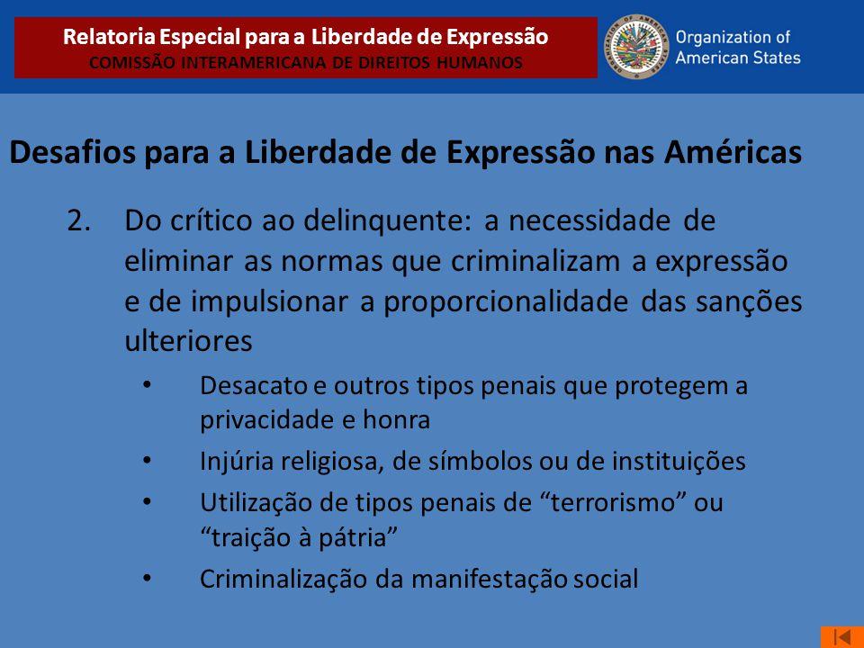 Desafios para a Liberdade de Expressão nas Américas 2.Do crítico ao delinquente: a necessidade de eliminar as normas que criminalizam a expressão e de