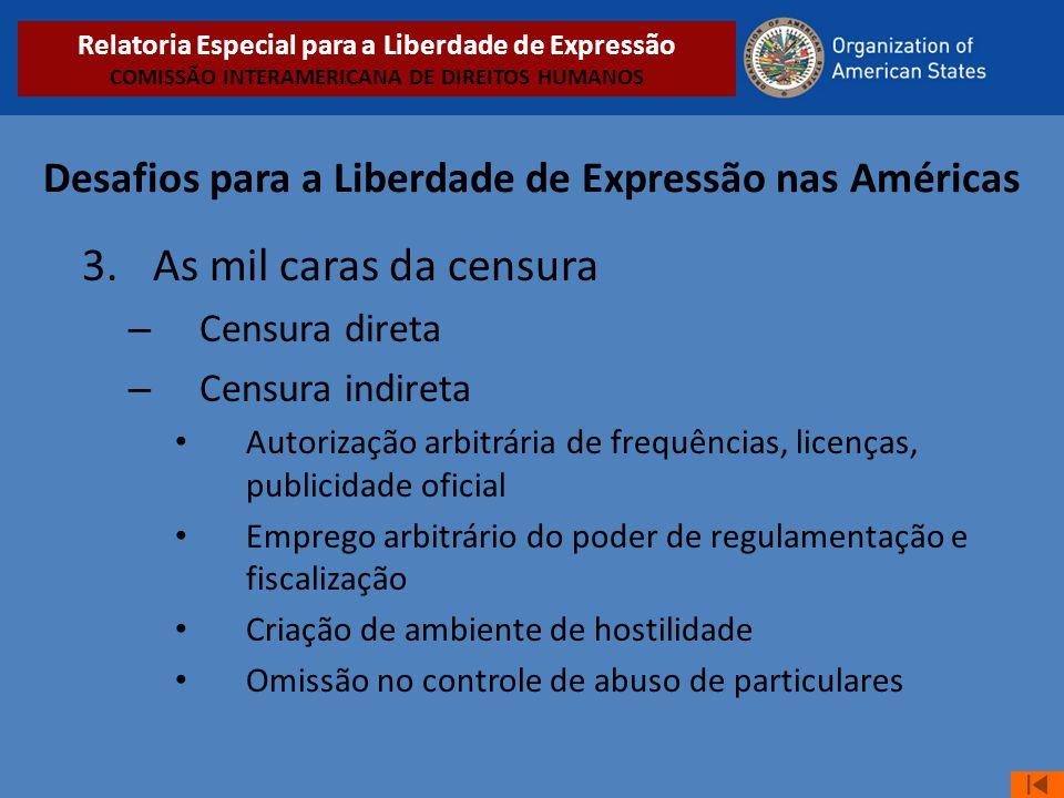 Desafios para a Liberdade de Expressão nas Américas 3.As mil caras da censura – Censura direta – Censura indireta • Autorização arbitrária de frequênc