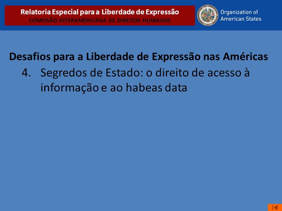 Desafios para a Liberdade de Expressão nas Américas 4. Segredos de Estado: o direito de acesso à informação e ao habeas data Relatoria Especial para a