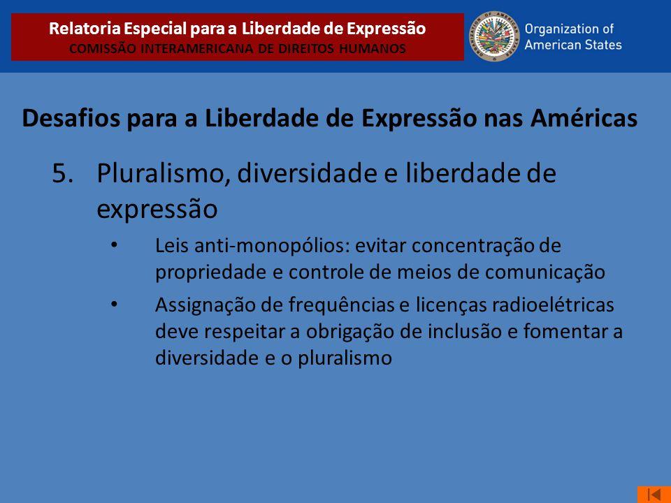 Desafios para a Liberdade de Expressão nas Américas 5. Pluralismo, diversidade e liberdade de expressão • Leis anti-monopólios: evitar concentração de