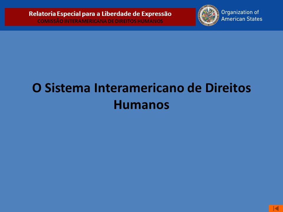 O Sistema Interamericano de Direitos Humanos Relatoria Especial para a Liberdade de Expressão COMISSÃO INTERAMERICANA DE DIREITOS HUMANOS