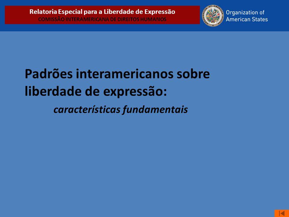 Padrões interamericanos sobre liberdade de expressão: características fundamentais Relatoria Especial para a Liberdade de Expressão COMISSÃO INTERAMER