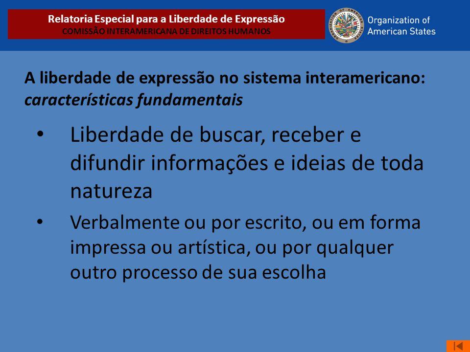 A liberdade de expressão no sistema interamericano: características fundamentais • Liberdade de buscar, receber e difundir informações e ideias de tod