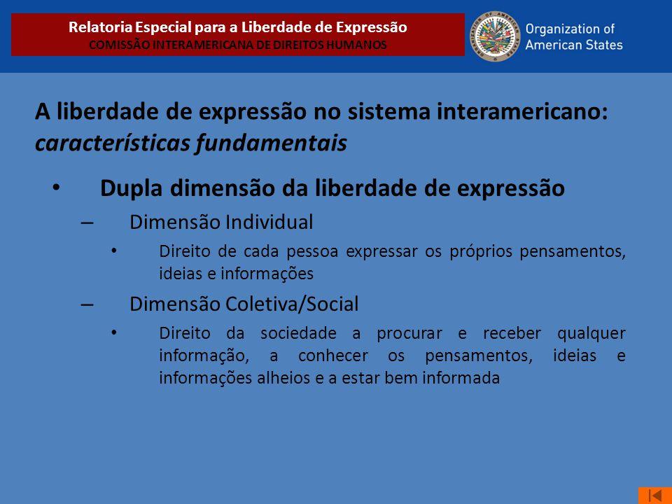 A liberdade de expressão no sistema interamericano: características fundamentais • Dupla dimensão da liberdade de expressão – Dimensão Individual • Di