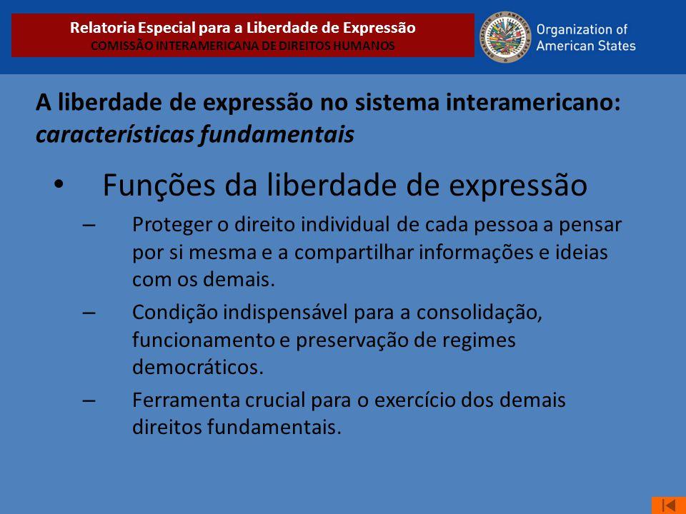 A liberdade de expressão no sistema interamericano: características fundamentais • Funções da liberdade de expressão – Proteger o direito individual d