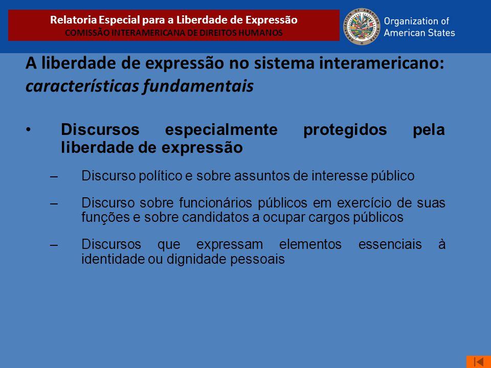 A liberdade de expressão no sistema interamericano: características fundamentais •Discursos especialmente protegidos pela liberdade de expressão –Disc