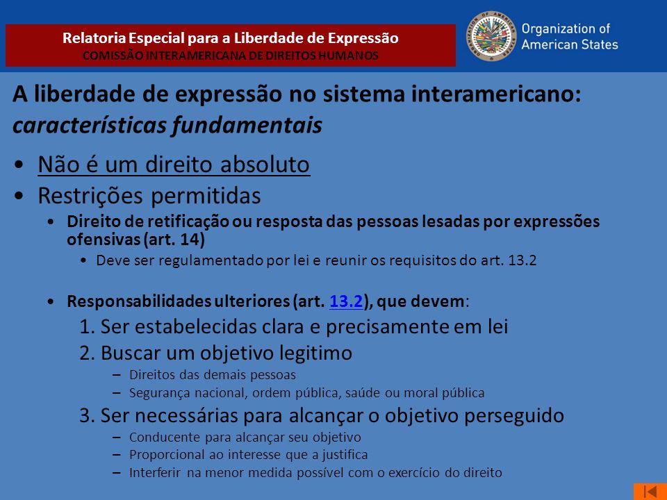 A liberdade de expressão no sistema interamericano: características fundamentais •Não é um direito absoluto •Restrições permitidas •Direito de retific