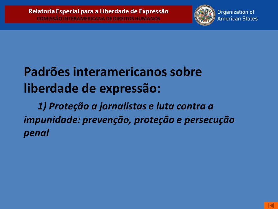 Padrões interamericanos sobre liberdade de expressão: 1) Proteção a jornalistas e luta contra a impunidade: prevenção, proteção e persecução penal Rel