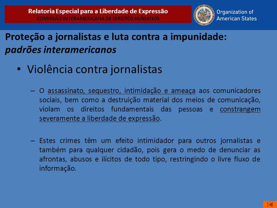 Proteção a jornalistas e luta contra a impunidade: padrões interamericanos • Violência contra jornalistas – O assassinato, sequestro, intimidação e am