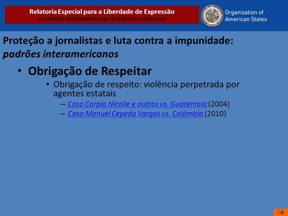 Proteção a jornalistas e luta contra a impunidade: padrões interamericanos • Obrigação de Respeitar • Obrigação de respeito: violência perpetrada por