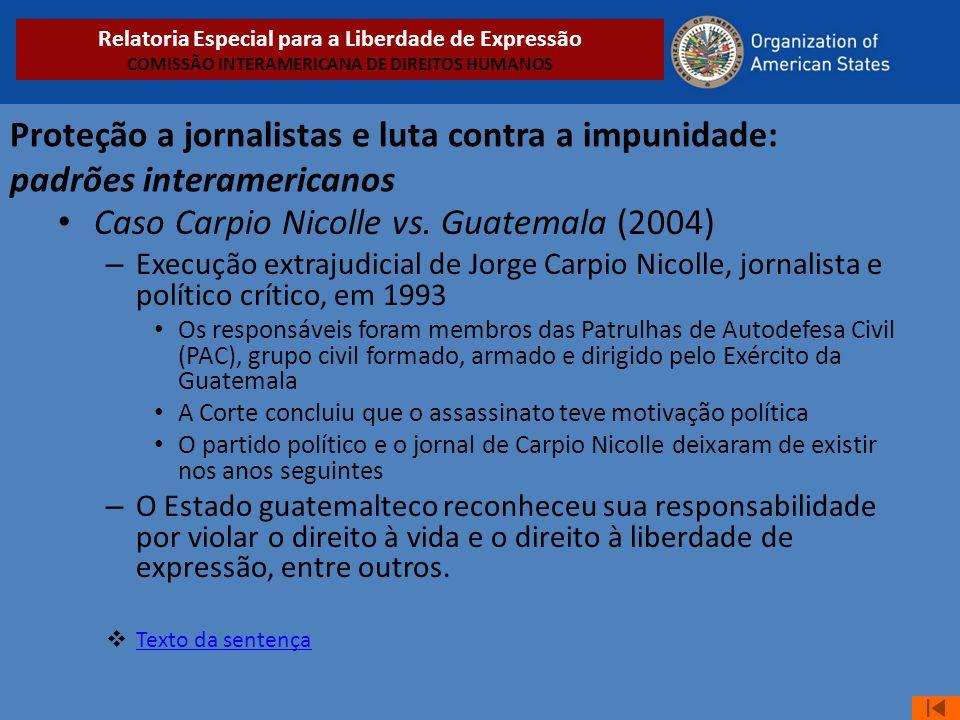 Proteção a jornalistas e luta contra a impunidade: padrões interamericanos • Caso Carpio Nicolle vs. Guatemala (2004) – Execução extrajudicial de Jorg