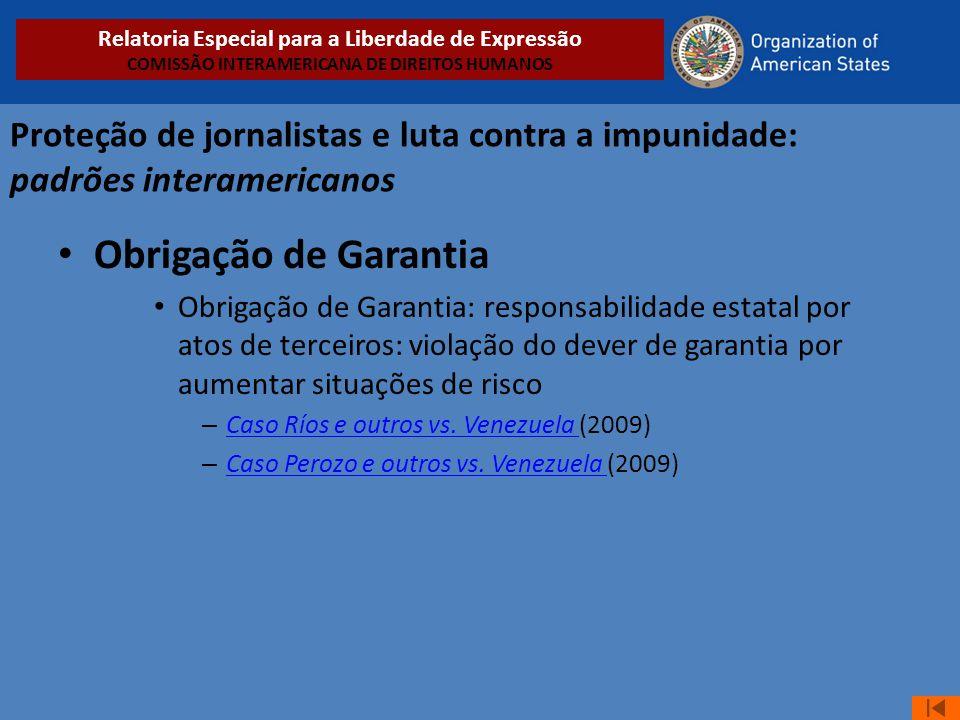 Proteção de jornalistas e luta contra a impunidade: padrões interamericanos • Obrigação de Garantia • Obrigação de Garantia: responsabilidade estatal