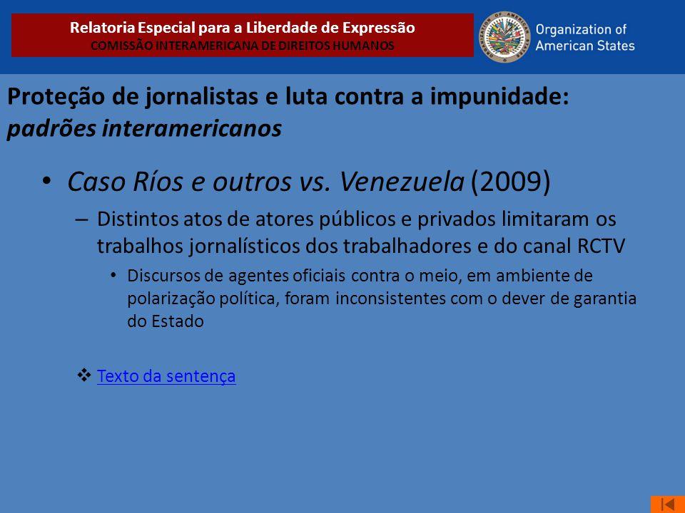 Proteção de jornalistas e luta contra a impunidade: padrões interamericanos • Caso Ríos e outros vs. Venezuela (2009) – Distintos atos de atores públi