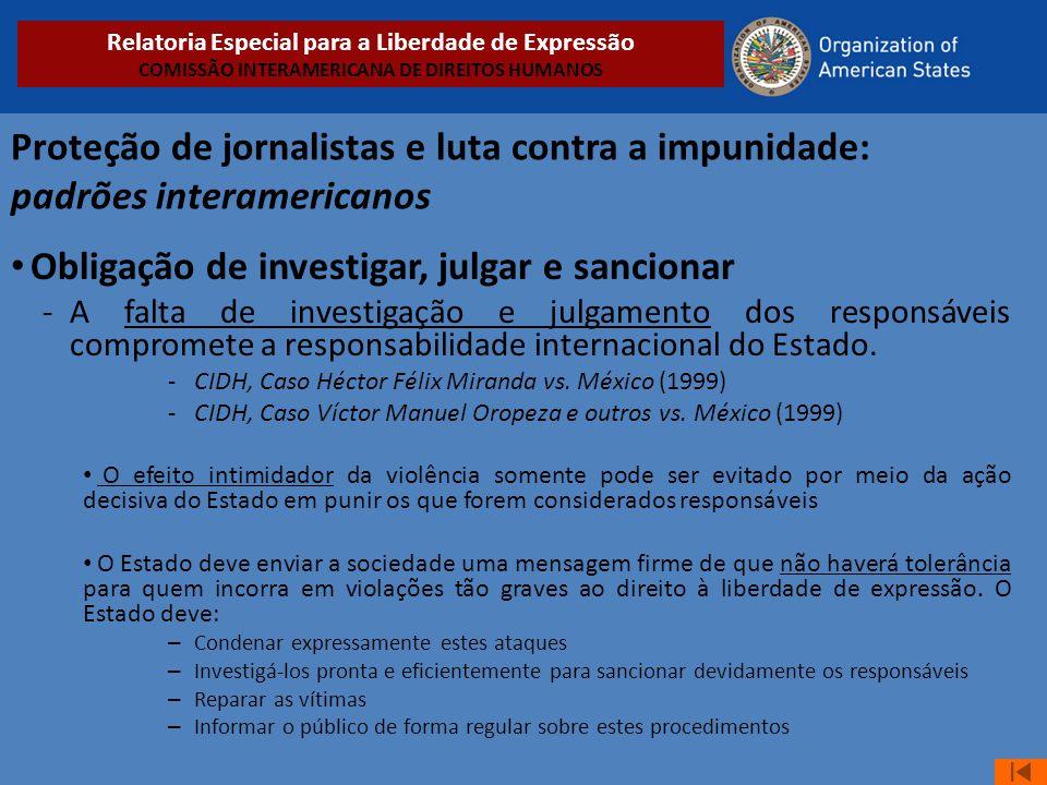 Proteção de jornalistas e luta contra a impunidade: padrões interamericanos • Obligação de investigar, julgar e sancionar -A falta de investigação e j