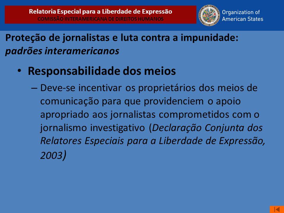 Proteção de jornalistas e luta contra a impunidade: padrões interamericanos • Responsabilidade dos meios – Deve-se incentivar os proprietários dos mei