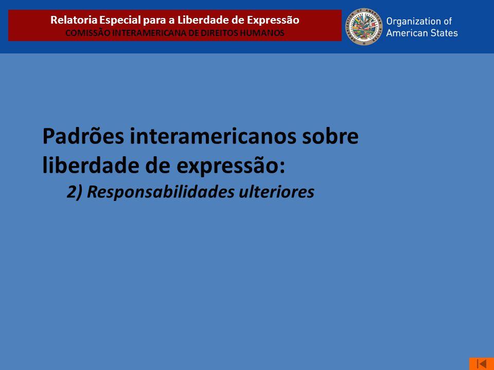 Padrões interamericanos sobre liberdade de expressão: 2) Responsabilidades ulteriores Relatoria Especial para a Liberdade de Expressão COMISSÃO INTERA
