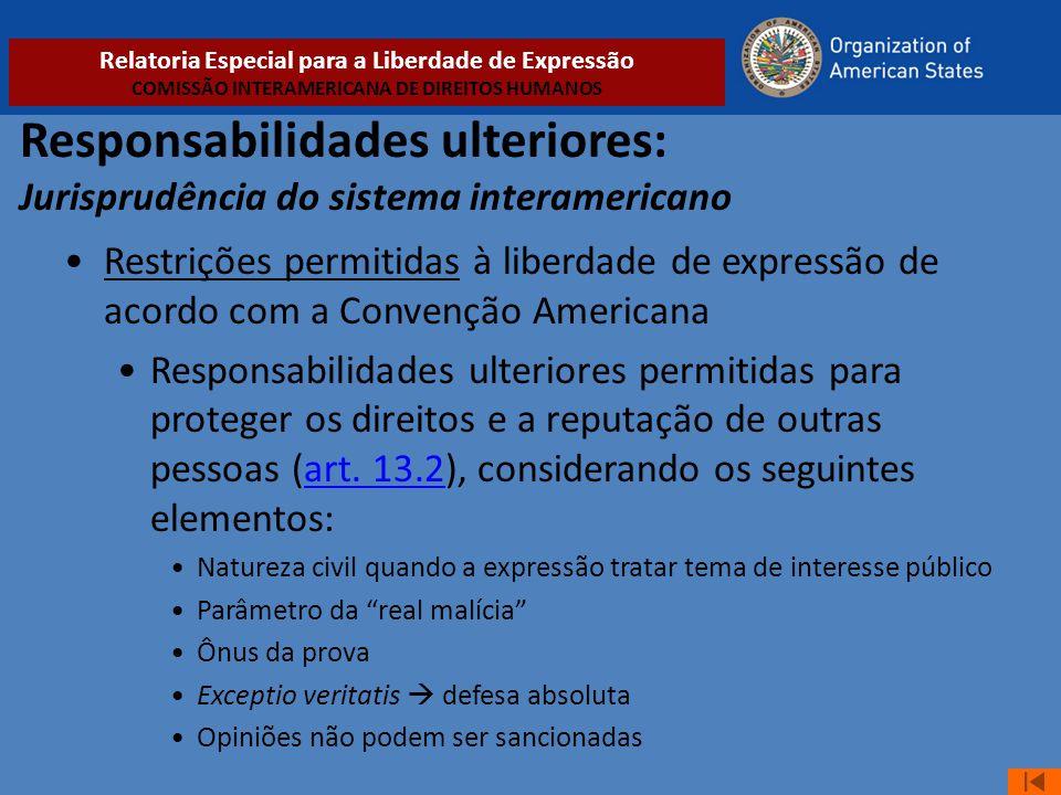 Responsabilidades ulteriores: Jurisprudência do sistema interamericano •Restrições permitidas à liberdade de expressão de acordo com a Convenção Ameri