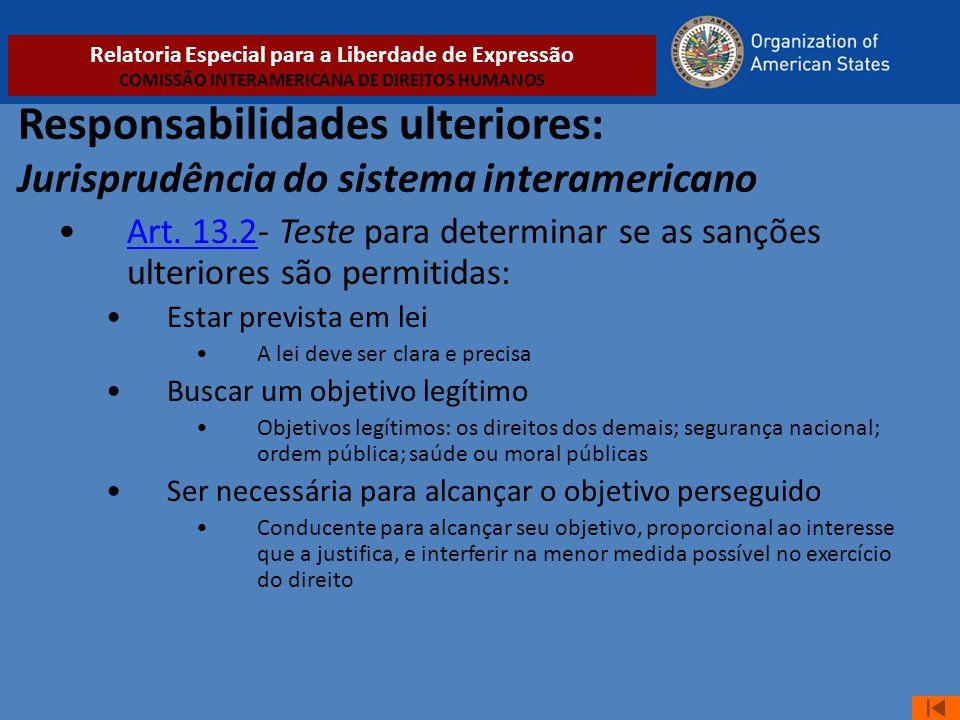 Responsabilidades ulteriores: Jurisprudência do sistema interamericano •Art. 13.2- Teste para determinar se as sanções ulteriores são permitidas:Art.